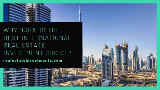 Best Cities For Real Estate Investment 2020 Why Dubai Is The Best International Real Estate Investment Choice